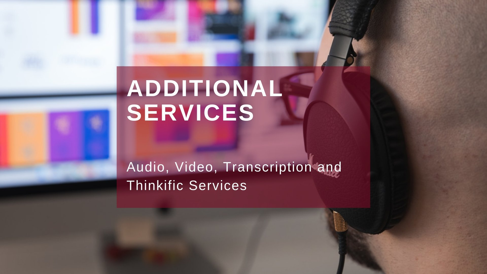 Audio Transcription services, You tube video services, and more